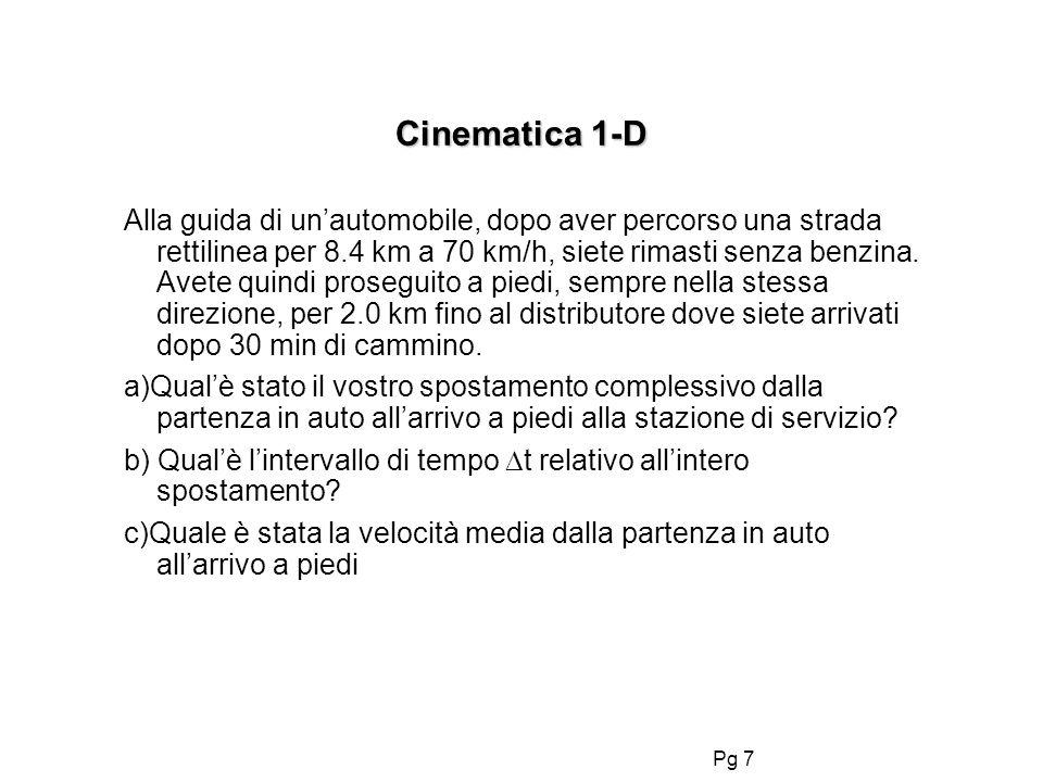 Pg 7 Cinematica 1-D Alla guida di unautomobile, dopo aver percorso una strada rettilinea per 8.4 km a 70 km/h, siete rimasti senza benzina. Avete quin