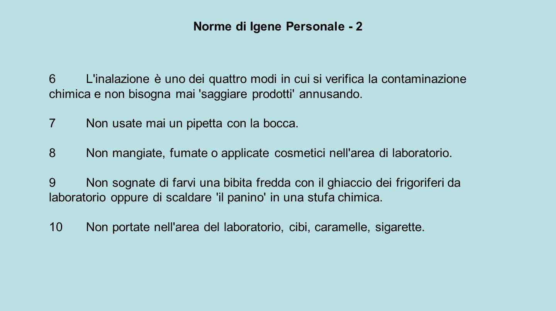 Norme di Igene Personale - 2 6L'inalazione è uno dei quattro modi in cui si verifica la contaminazione chimica e non bisogna mai 'saggiare prodotti' a