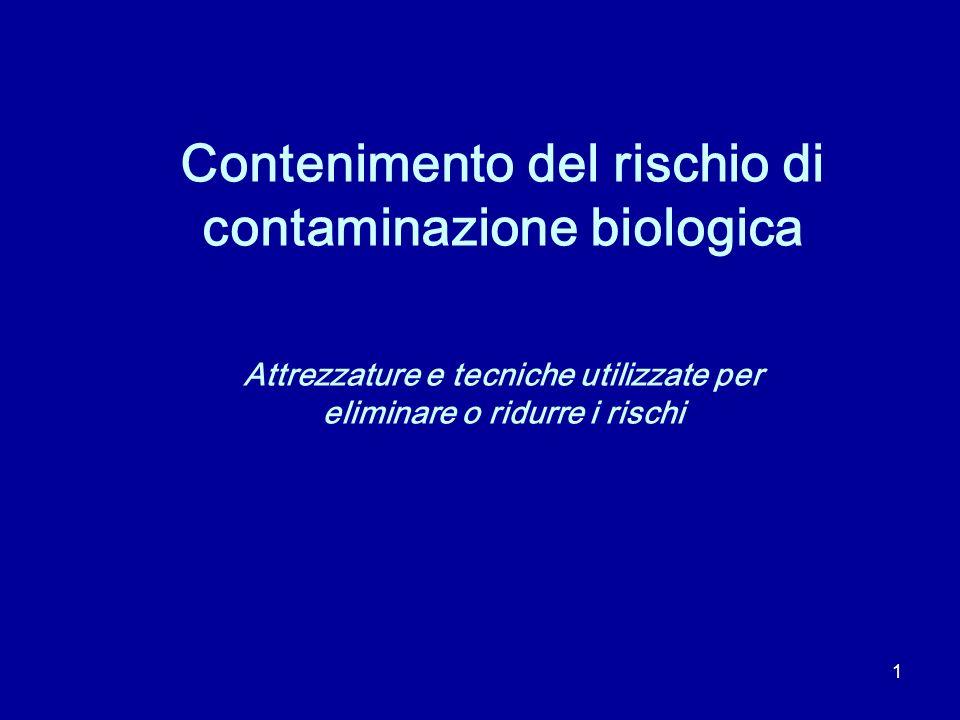 1 Contenimento del rischio di contaminazione biologica Attrezzature e tecniche utilizzate per eliminare o ridurre i rischi