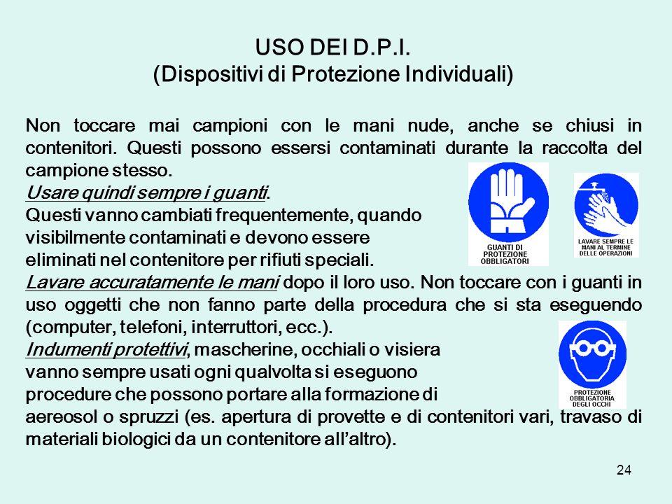 24 USO DEI D.P.I. (Dispositivi di Protezione Individuali) Non toccare mai campioni con le mani nude, anche se chiusi in contenitori. Questi possono es