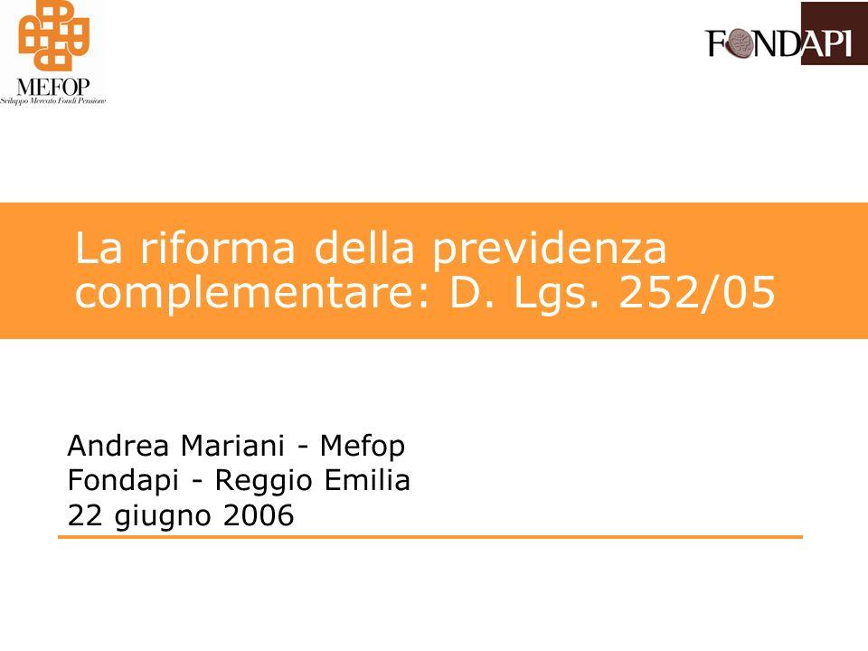 La riforma della previdenza complementare: D. Lgs. 252/05 Andrea Mariani - Mefop Fondapi - Reggio Emilia 22 giugno 2006