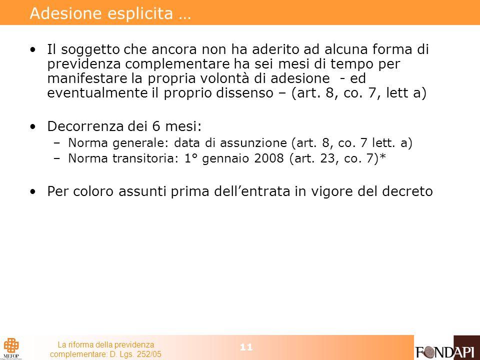 La riforma della previdenza complementare: D. Lgs. 252/05 11 Adesione esplicita … Il soggetto che ancora non ha aderito ad alcuna forma di previdenza