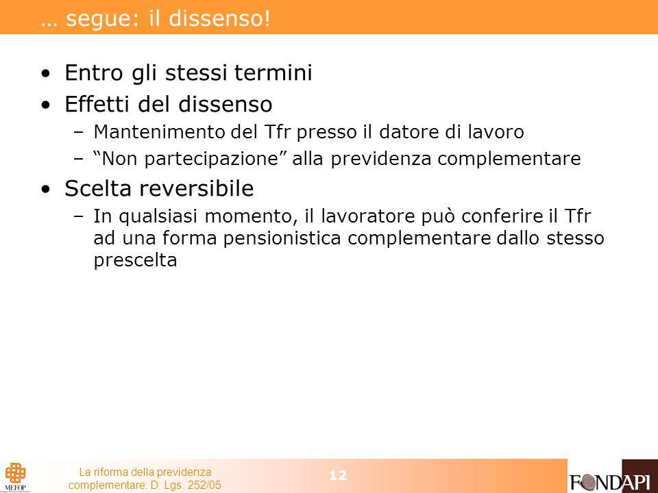 La riforma della previdenza complementare: D. Lgs. 252/05 12 … segue: il dissenso! Entro gli stessi termini Effetti del dissenso –Mantenimento del Tfr