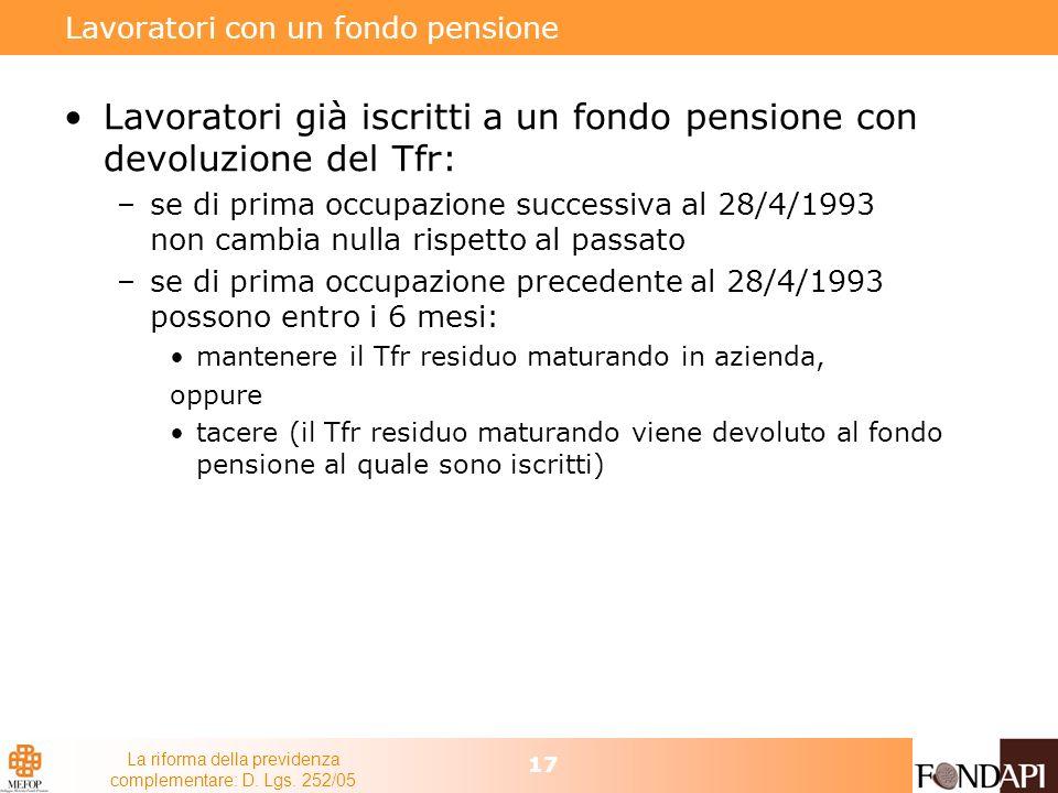 La riforma della previdenza complementare: D. Lgs. 252/05 17 Lavoratori con un fondo pensione Lavoratori già iscritti a un fondo pensione con devoluzi