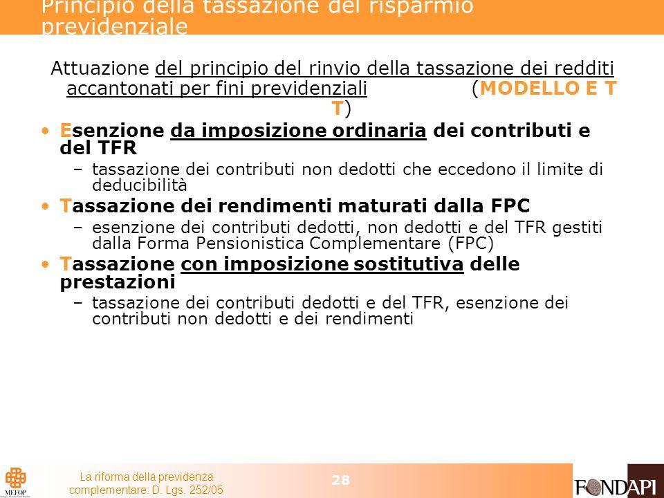 La riforma della previdenza complementare: D. Lgs. 252/05 28 Principio della tassazione del risparmio previdenziale Attuazione del principio del rinvi