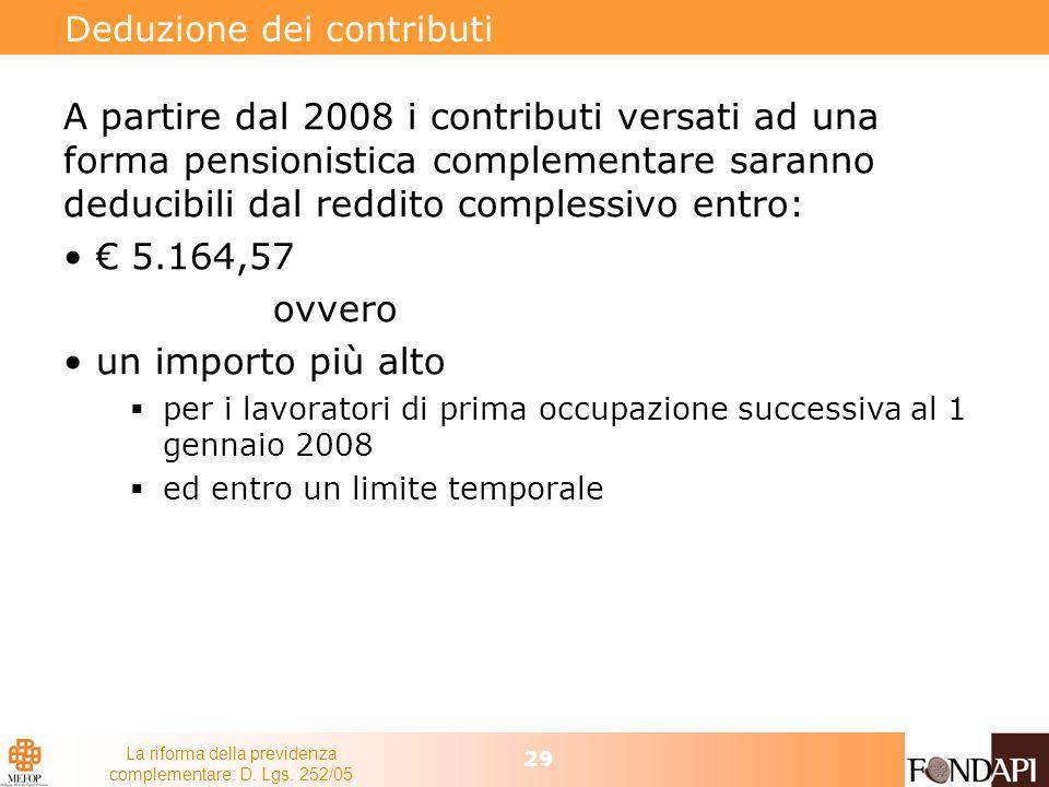 La riforma della previdenza complementare: D. Lgs. 252/05 29 Deduzione dei contributi A partire dal 2008 i contributi versati ad una forma pensionisti
