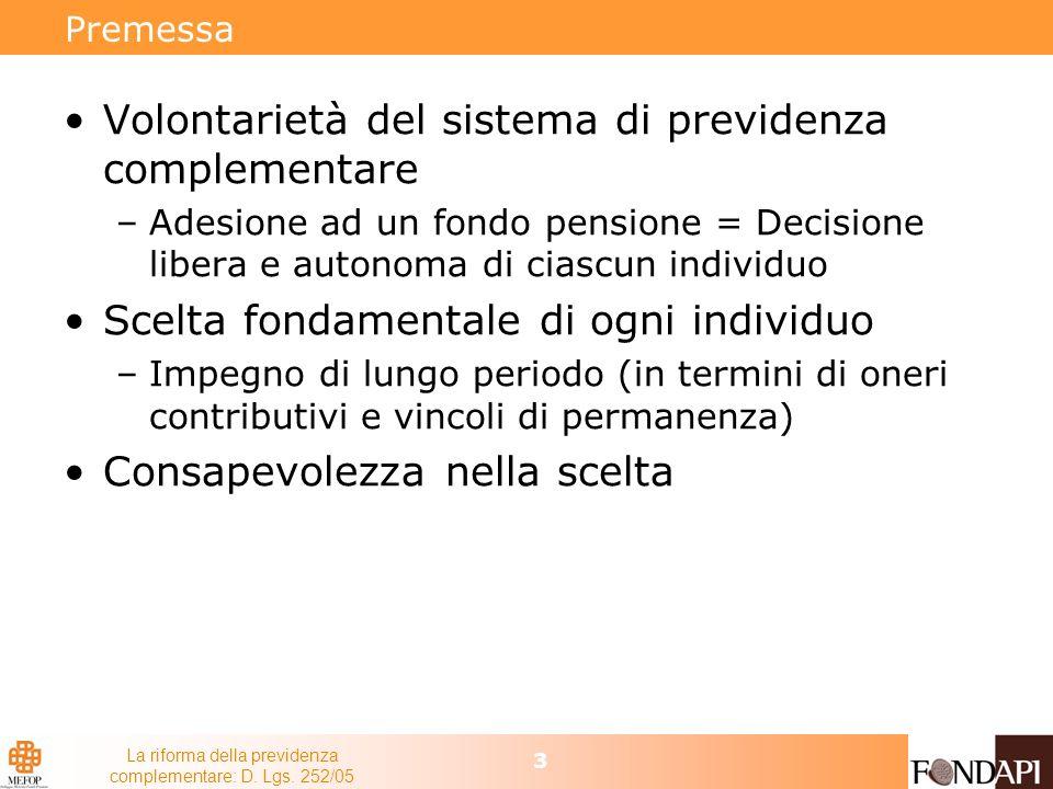 La riforma della previdenza complementare: D. Lgs. 252/05 3 Premessa Volontarietà del sistema di previdenza complementare –Adesione ad un fondo pensio