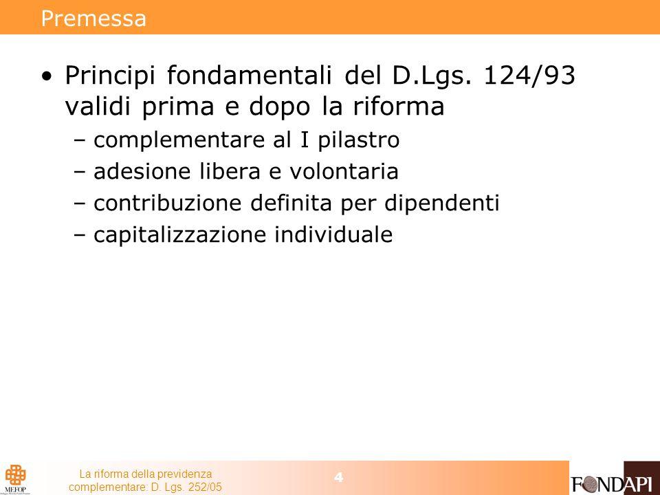 La riforma della previdenza complementare: D. Lgs. 252/05 4 Premessa Principi fondamentali del D.Lgs. 124/93 validi prima e dopo la riforma –complemen