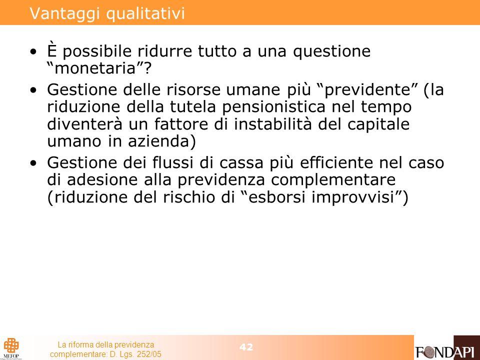 La riforma della previdenza complementare: D. Lgs. 252/05 42 Vantaggi qualitativi È possibile ridurre tutto a una questione monetaria? Gestione delle