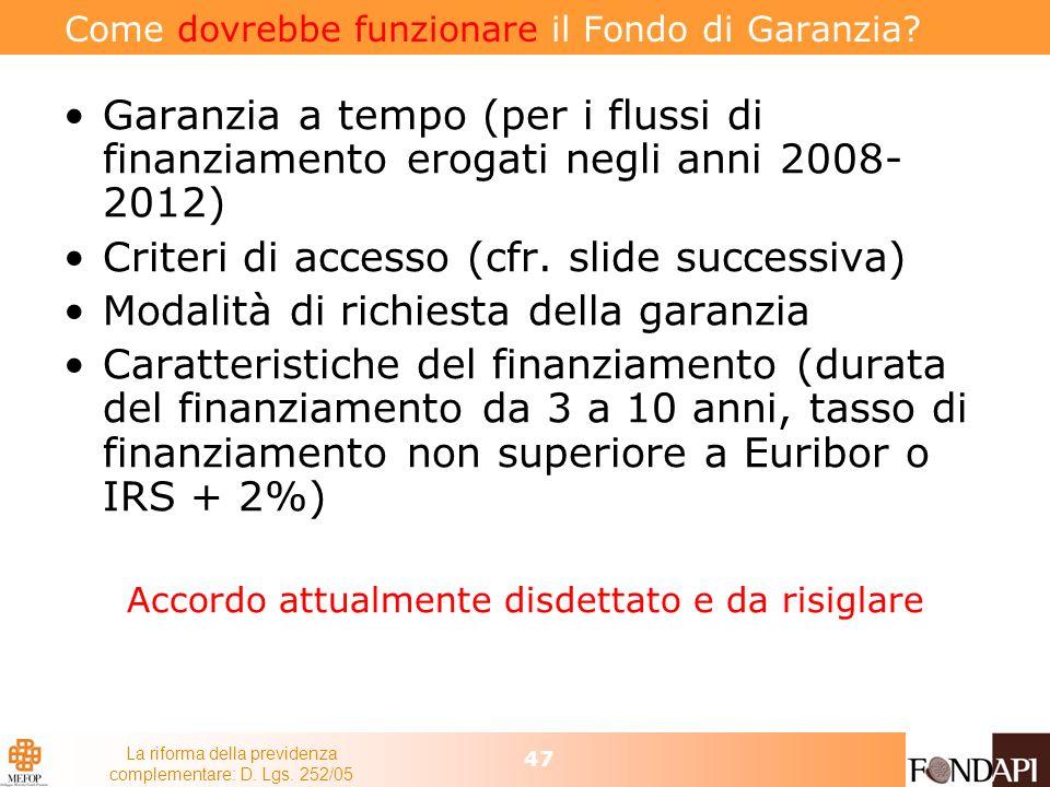 La riforma della previdenza complementare: D. Lgs. 252/05 47 Come dovrebbe funzionare il Fondo di Garanzia? Garanzia a tempo (per i flussi di finanzia