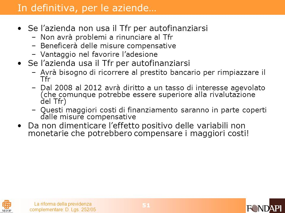 La riforma della previdenza complementare: D. Lgs. 252/05 51 In definitiva, per le aziende… Se lazienda non usa il Tfr per autofinanziarsi –Non avrà p