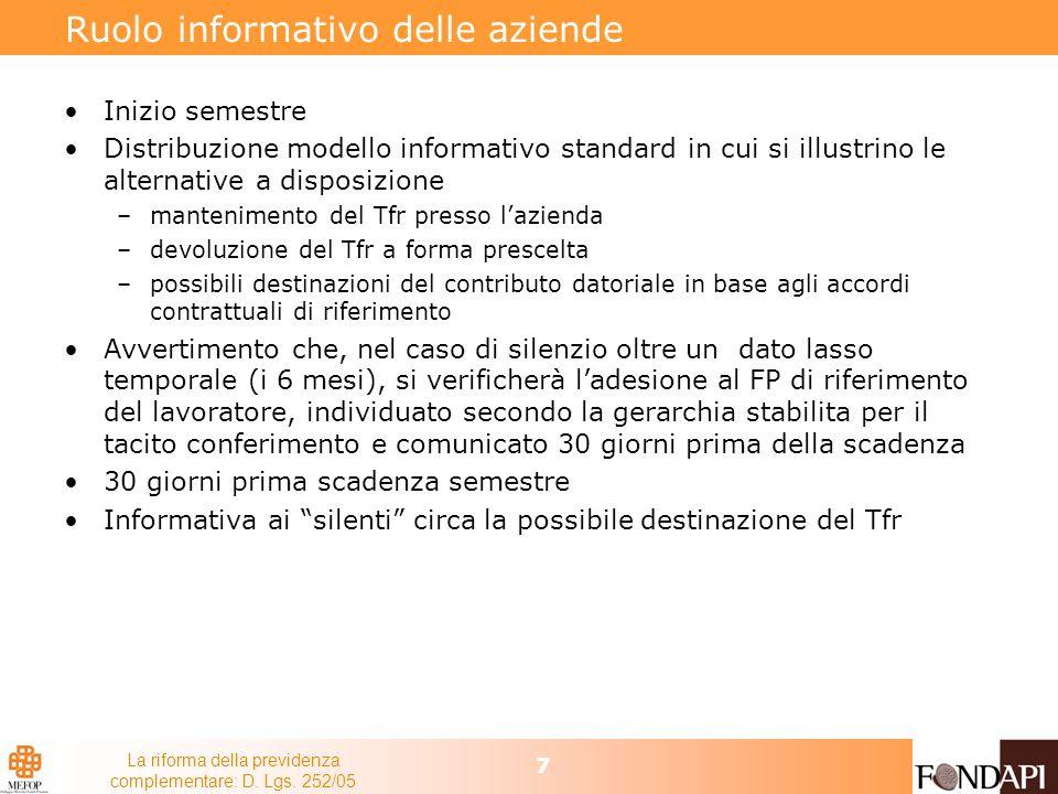 La riforma della previdenza complementare: D. Lgs. 252/05 7 Ruolo informativo delle aziende Inizio semestre Distribuzione modello informativo standard