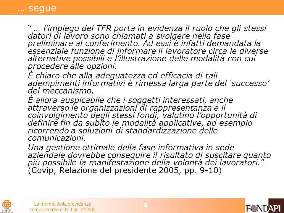La riforma della previdenza complementare: D. Lgs. 252/05 8 … segue … limpiego del TFR porta in evidenza il ruolo che gli stessi datori di lavoro sono