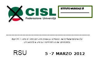 RSU 5 -7 MARZO 2012 _______________________________ Esprimi il voto di lista con una croce sul simbolo della Federazione Cisl Università e una sul nominativo del candidato.