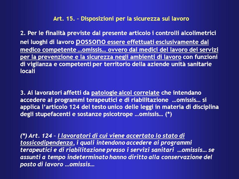 Art. 15. – Disposizioni per la sicurezza sul lavoro 2. Per le finalità previste dal presente articolo i controlli alcolimetrici nei luoghi di lavoro p