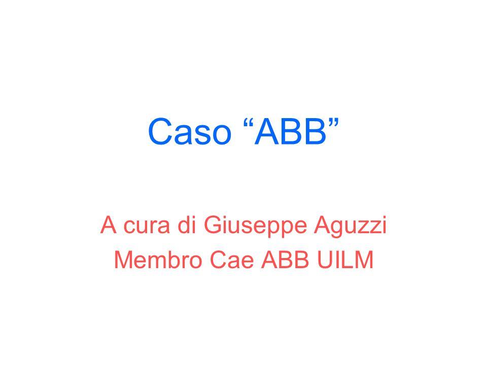 Caso ABB A cura di Giuseppe Aguzzi Membro Cae ABB UILM