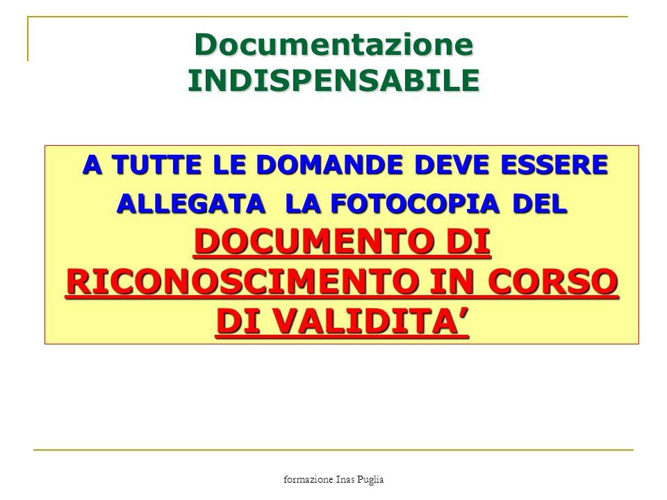 formazione Inas Puglia Documentazione INDISPENSABILE A TUTTE LE DOMANDE DEVE ESSERE ALLEGATA LA FOTOCOPIA DEL DOCUMENTO DI RICONOSCIMENTO IN CORSO DI