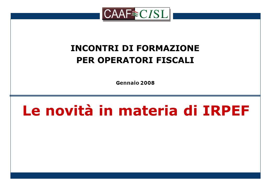 INCONTRI DI FORMAZIONE PER OPERATORI FISCALI Gennaio 2008 Le novità in materia di IRPEF