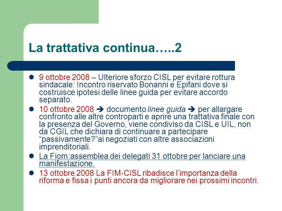 La trattativa continua…..2 9 ottobre 2008 – Ulteriore sforzo CISL per evitare rottura sindacale: Incontro riservato Bonanni e Epifani dove si costruisce ipotesi delle linee guida per evitare accordo separato.