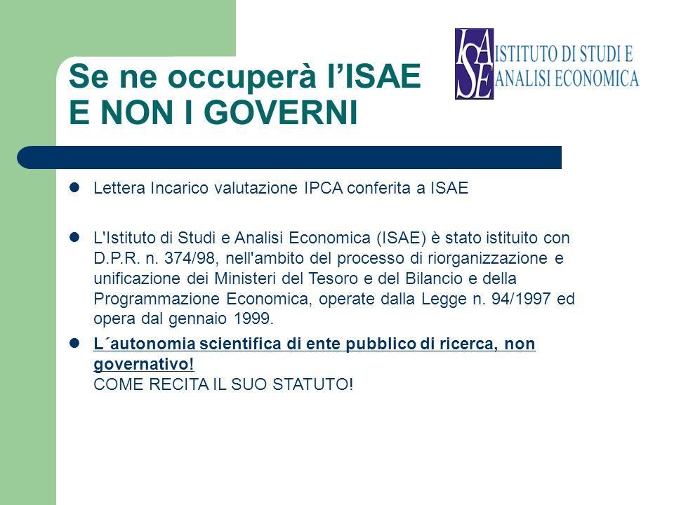 Se ne occuperà lISAE E NON I GOVERNI Lettera Incarico valutazione IPCA conferita a ISAE L Istituto di Studi e Analisi Economica (ISAE) è stato istituito con D.P.R.