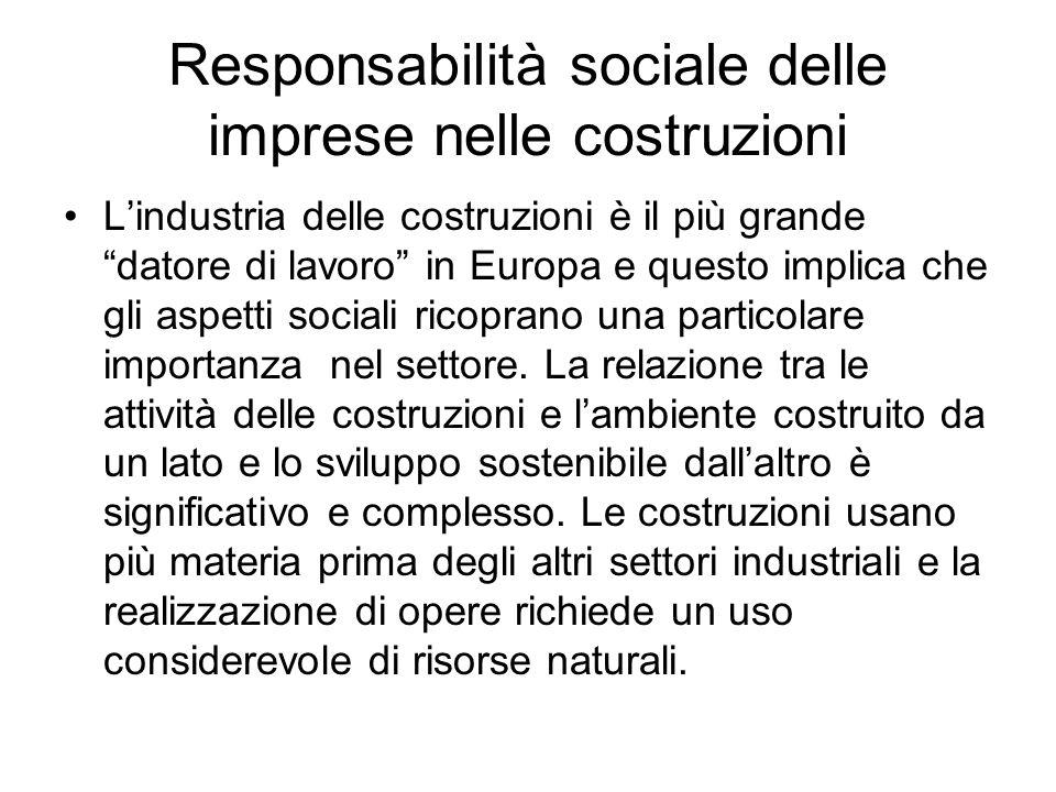 Responsabilità sociale delle imprese nelle costruzioni Lindustria delle costruzioni è il più grande datore di lavoro in Europa e questo implica che gli aspetti sociali ricoprano una particolare importanza nel settore.