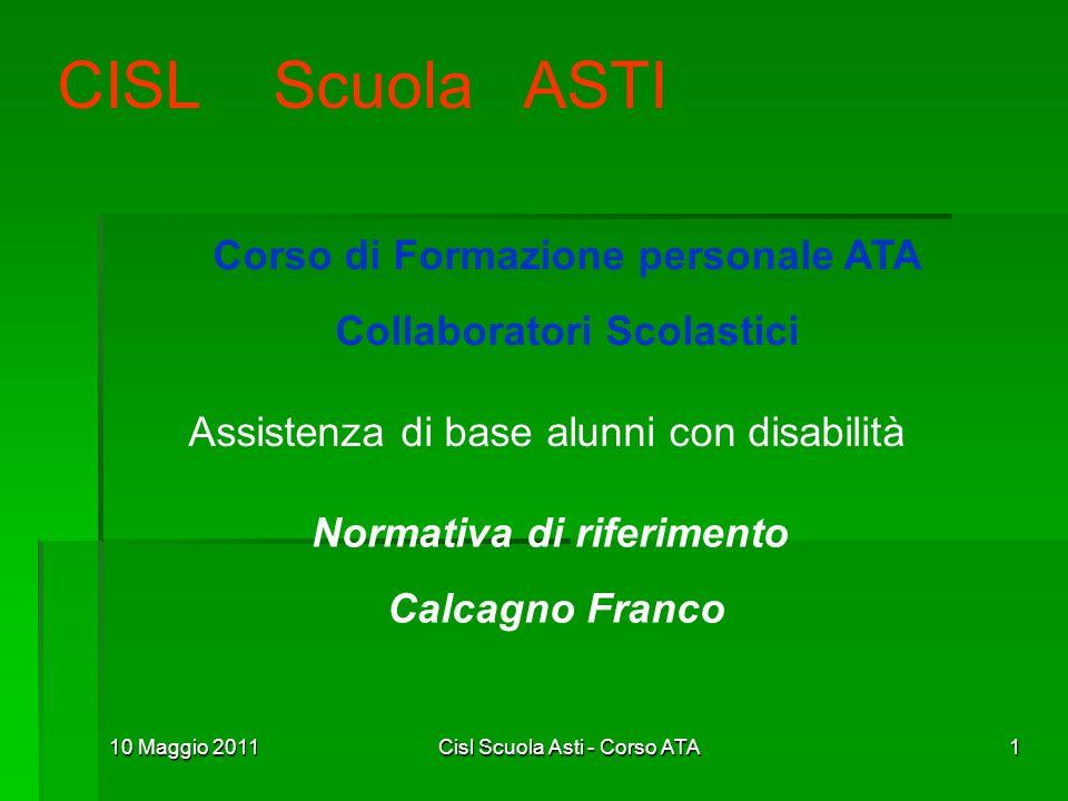 10 Maggio 2011Cisl Scuola Asti - Corso ATA1 CISL Scuola ASTI Corso di Formazione personale ATA Collaboratori Scolastici Assistenza di base alunni con