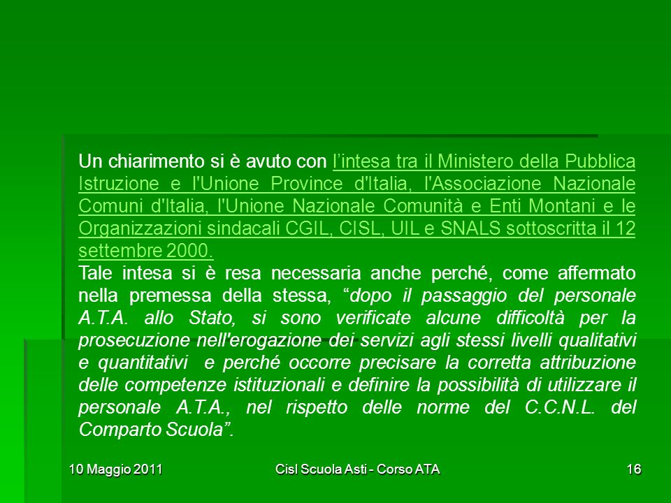 10 Maggio 2011Cisl Scuola Asti - Corso ATA16 Un chiarimento si è avuto con lintesa tra il Ministero della Pubblica Istruzione e l'Unione Province d'It
