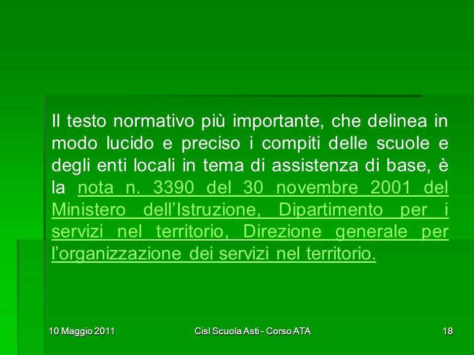 10 Maggio 2011Cisl Scuola Asti - Corso ATA18 Il testo normativo più importante, che delinea in modo lucido e preciso i compiti delle scuole e degli en