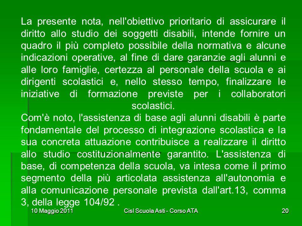 10 Maggio 2011Cisl Scuola Asti - Corso ATA20 La presente nota, nell'obiettivo prioritario di assicurare il diritto allo studio dei soggetti disabili,