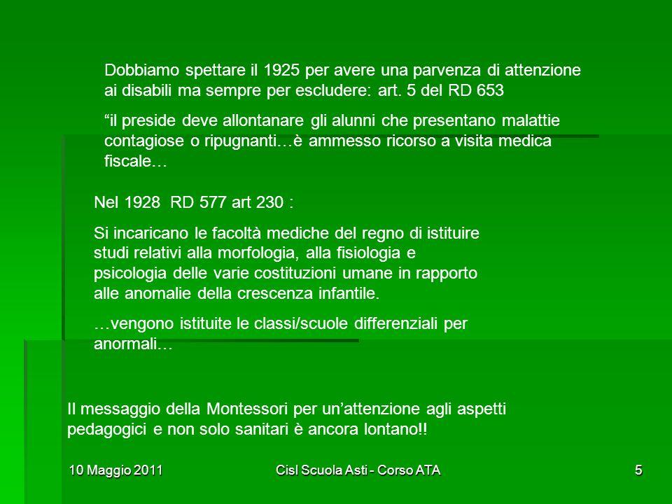 10 Maggio 2011Cisl Scuola Asti - Corso ATA5 Dobbiamo spettare il 1925 per avere una parvenza di attenzione ai disabili ma sempre per escludere: art. 5