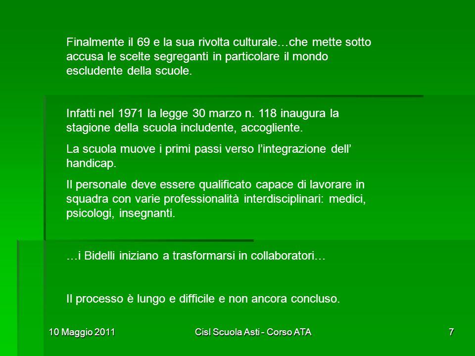 10 Maggio 2011Cisl Scuola Asti - Corso ATA7 Finalmente il 69 e la sua rivolta culturale…che mette sotto accusa le scelte segreganti in particolare il
