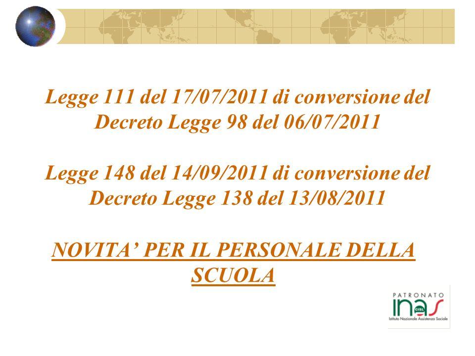 Legge 111 del 17/07/2011 di conversione del Decreto Legge 98 del 06/07/2011 Legge 148 del 14/09/2011 di conversione del Decreto Legge 138 del 13/08/2011 NOVITA PER IL PERSONALE DELLA SCUOLA