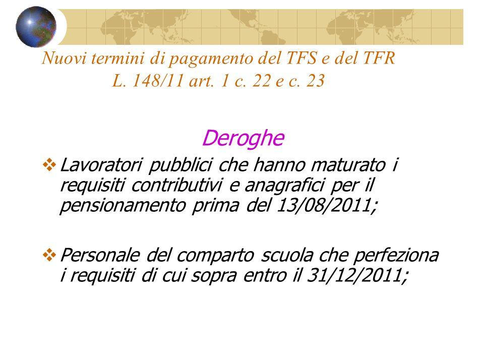 Nuovi termini di pagamento del TFS e del TFR L. 148/11 art. 1 c. 22 e c. 23 Deroghe Lavoratori pubblici che hanno maturato i requisiti contributivi e