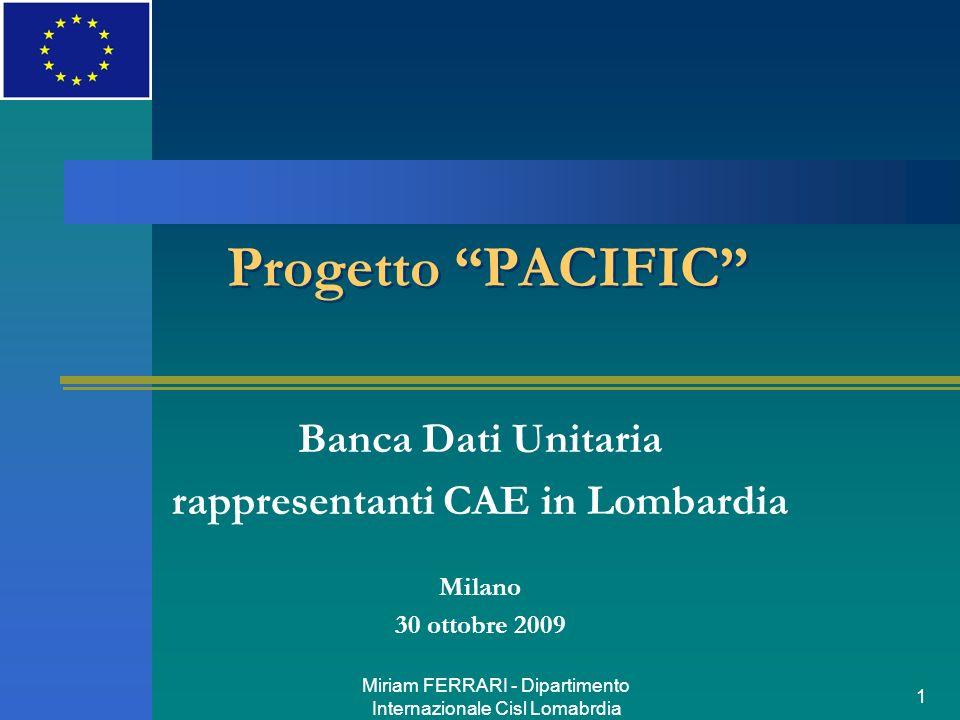 Miriam FERRARI - Dipartimento Internazionale Cisl Lomabrdia 1 Progetto PACIFIC Banca Dati Unitaria rappresentanti CAE in Lombardia Milano 30 ottobre 2009