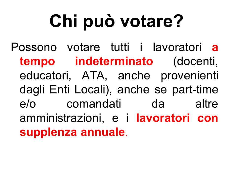 Chi può votare? Possono votare tutti i lavoratori a tempo indeterminato (docenti, educatori, ATA, anche provenienti dagli Enti Locali), anche se part-