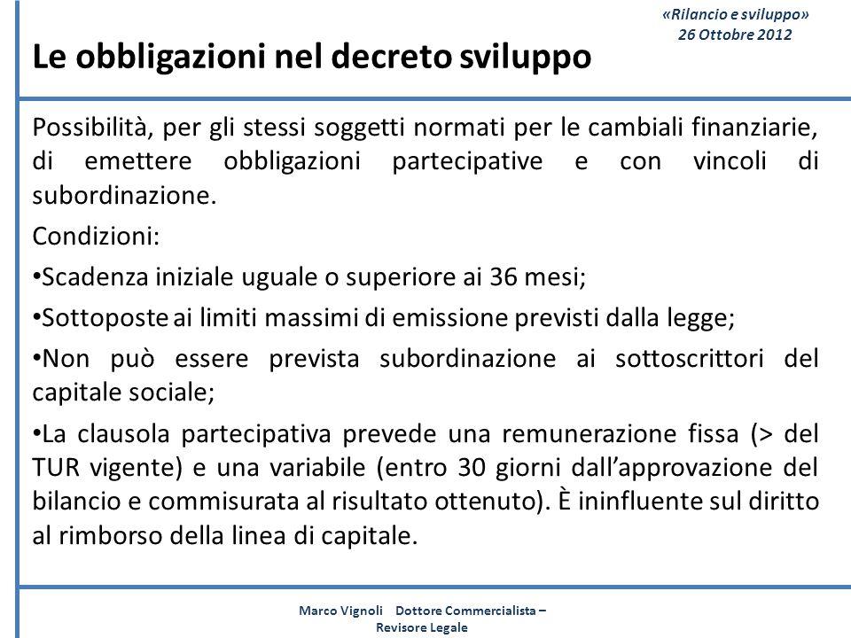 «Rilancio e sviluppo» 26 Ottobre 2012 Le obbligazioni nel decreto sviluppo Possibilità, per gli stessi soggetti normati per le cambiali finanziarie, d
