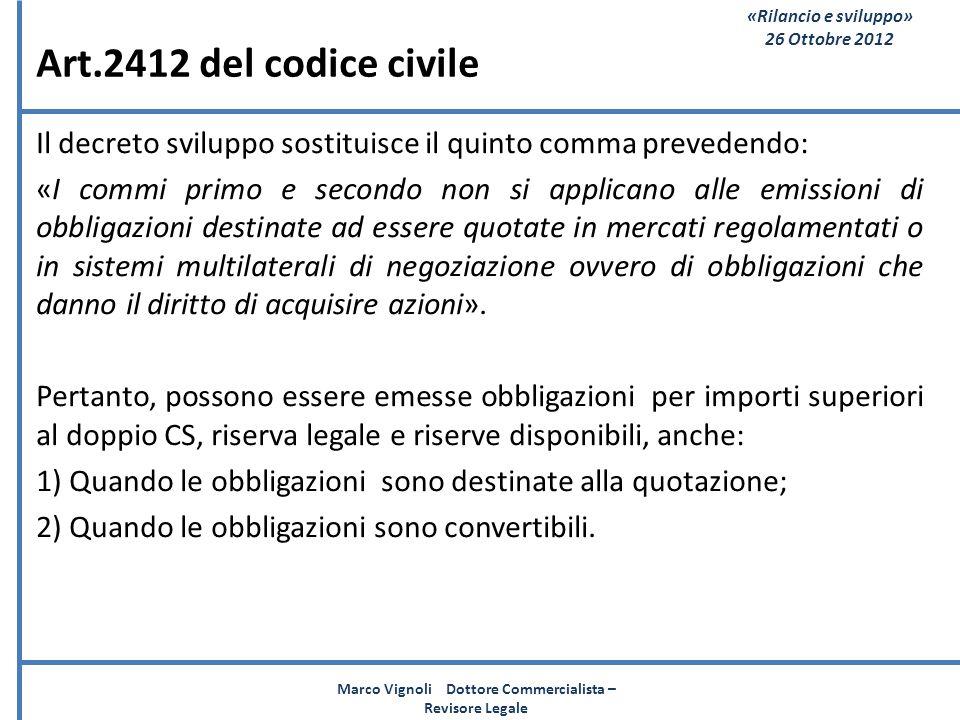 «Rilancio e sviluppo» 26 Ottobre 2012 Art.2412 del codice civile Il decreto sviluppo sostituisce il quinto comma prevedendo: «I commi primo e secondo