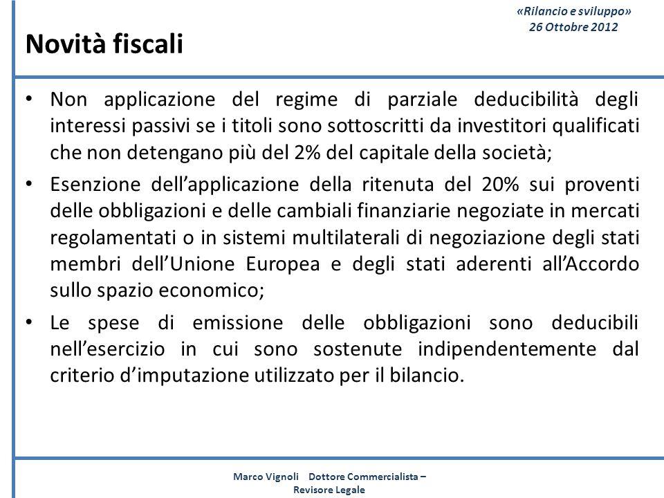 «Rilancio e sviluppo» 26 Ottobre 2012 Novità fiscali Non applicazione del regime di parziale deducibilità degli interessi passivi se i titoli sono sot