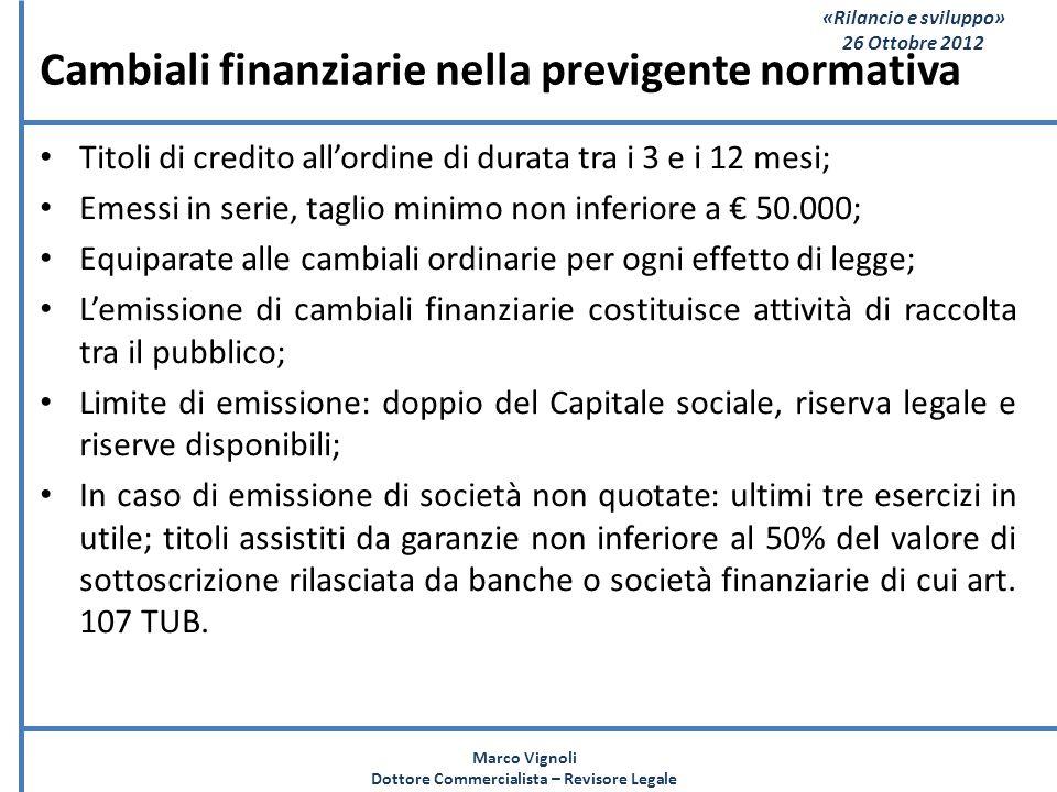 «Rilancio e sviluppo» 26 Ottobre 2012 Cambiali finanziarie nella previgente normativa Titoli di credito allordine di durata tra i 3 e i 12 mesi; Emess