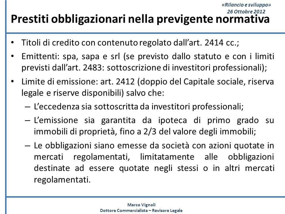 «Rilancio e sviluppo» 26 Ottobre 2012 Prestiti obbligazionari nella previgente normativa Titoli di credito con contenuto regolato dallart. 2414 cc.; E