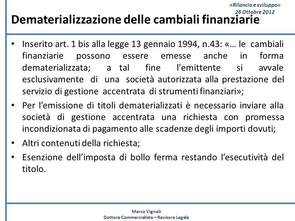 «Rilancio e sviluppo» 26 Ottobre 2012 Dematerializzazione delle cambiali finanziarie Inserito art. 1 bis alla legge 13 gennaio 1994, n.43: «… le cambi
