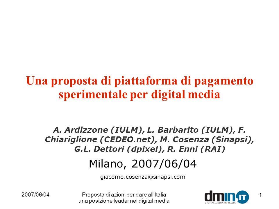 2007/06/04Proposta di azioni per dare all Italia una posizione leader nei digital media 1 Una proposta di piattaforma di pagamento sperimentale per digital media A.