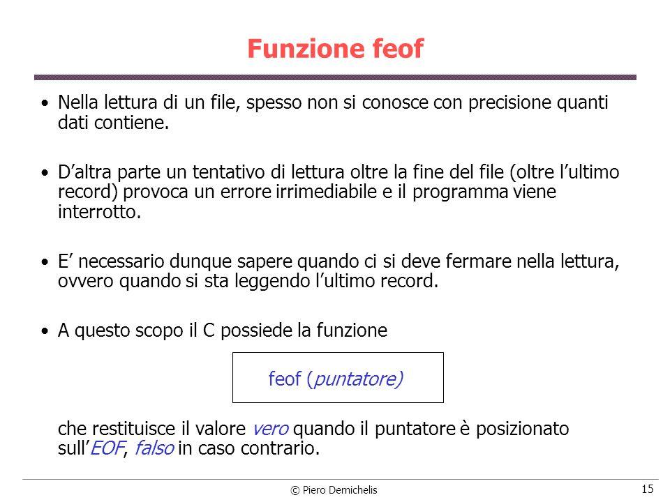 © Piero Demichelis 15 Funzione feof Nella lettura di un file, spesso non si conosce con precisione quanti dati contiene.