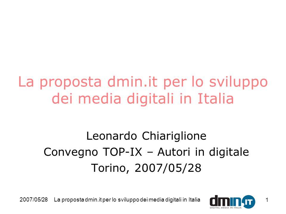 2007/05/28La proposta dmin.it per lo sviluppo dei media digitali in Italia 1 Leonardo Chiariglione Convegno TOP-IX – Autori in digitale Torino, 2007/05/28
