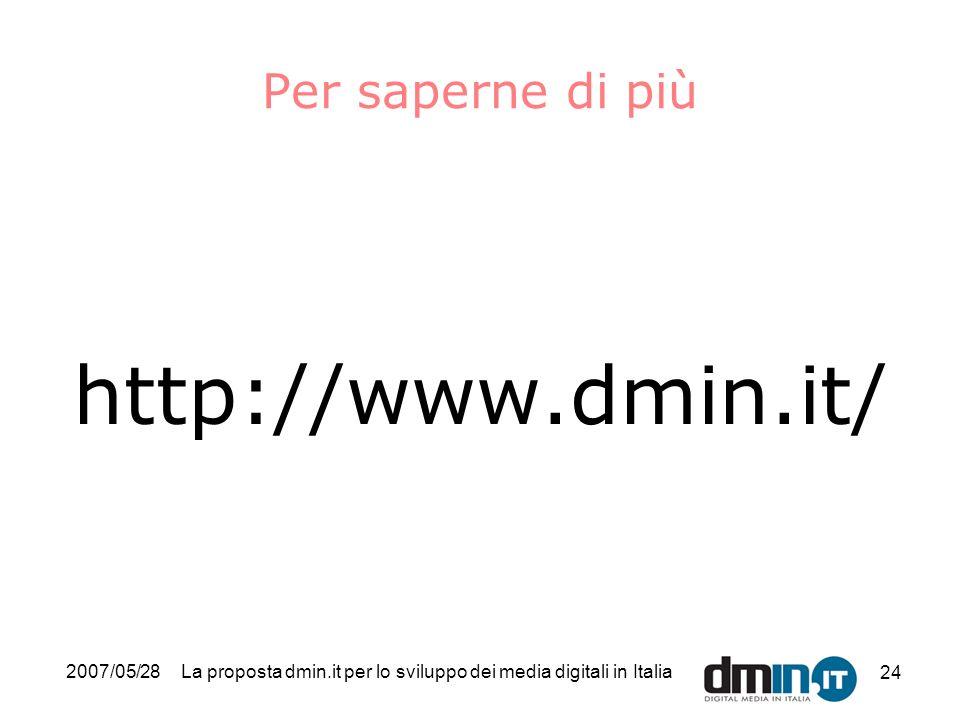 2007/05/28La proposta dmin.it per lo sviluppo dei media digitali in Italia 24 Per saperne di più http://www.dmin.it/