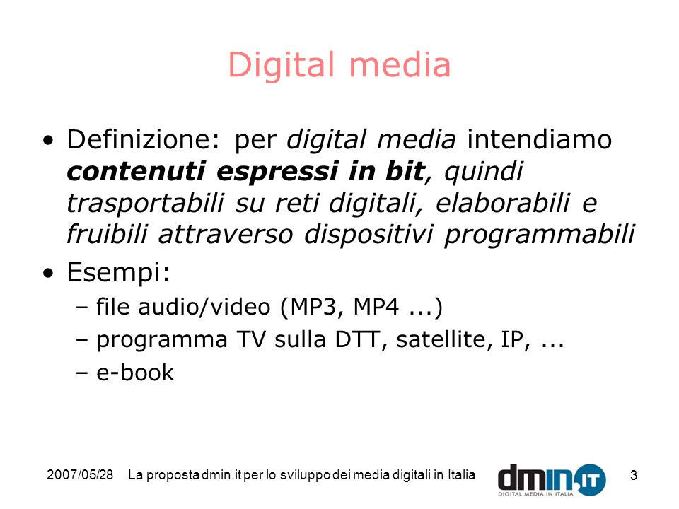 2007/05/28La proposta dmin.it per lo sviluppo dei media digitali in Italia 3 Digital media Definizione: per digital media intendiamo contenuti espress