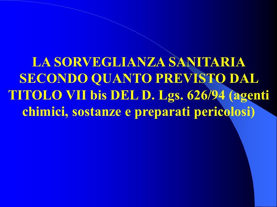LA SORVEGLIANZA SANITARIA SECONDO QUANTO PREVISTO DAL TITOLO VII bis DEL D. Lgs. 626/94 (agenti chimici, sostanze e preparati pericolosi)