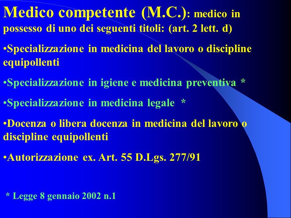 Medico competente (M.C.) : medico in possesso di uno dei seguenti titoli: (art. 2 lett. d) Specializzazione in medicina del lavoro o discipline equipo