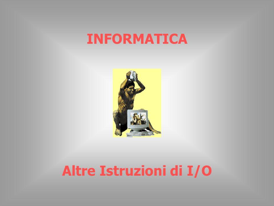 INFORMATICA Altre Istruzioni di I/O