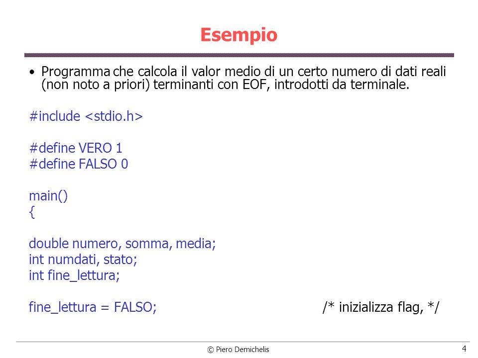 © Piero Demichelis 4 Esempio Programma che calcola il valor medio di un certo numero di dati reali (non noto a priori) terminanti con EOF, introdotti da terminale.